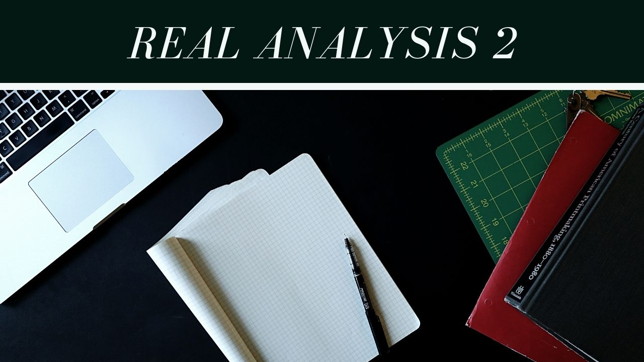 Real Analysis 2 | Lecture 3| Part 1 | Semester 2| 2020-2021